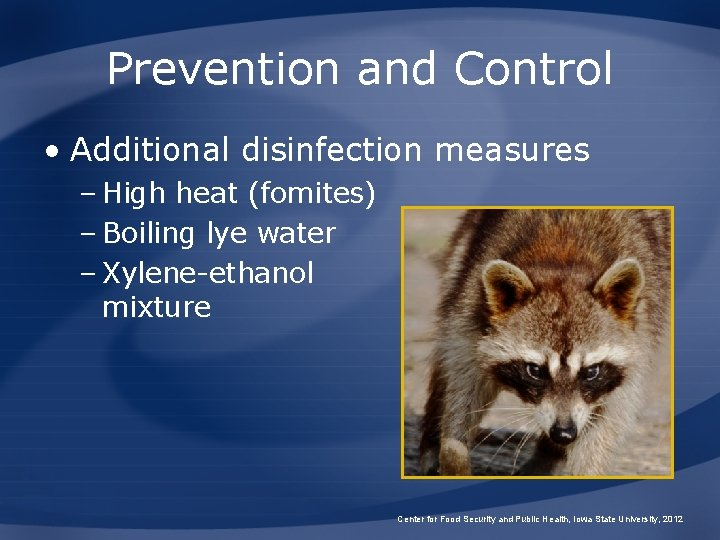Prevention and Control • Additional disinfection measures – High heat (fomites) – Boiling lye