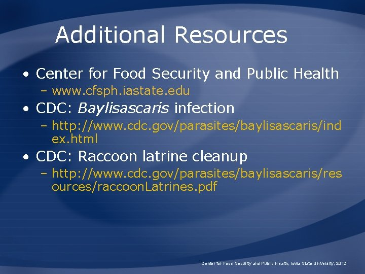 Additional Resources • Center for Food Security and Public Health – www. cfsph. iastate.