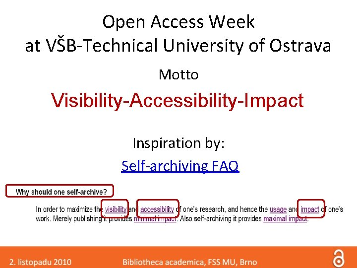 Open Access Week at VŠB-Technical University of Ostrava Motto Visibility-Accessibility-Impact Inspiration by: Self-archiving FAQ