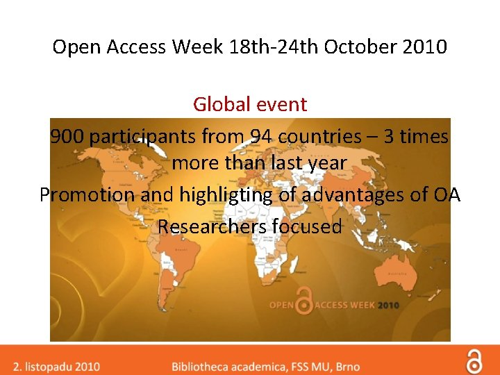 Open Access Week 18 th-24 th October 2010 Global event 900 participants from 94