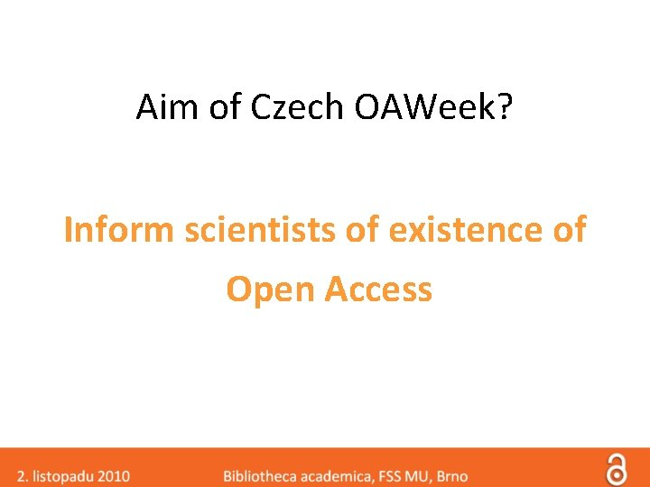 Aim of Czech OAWeek? Inform scientists of existence of Open Access