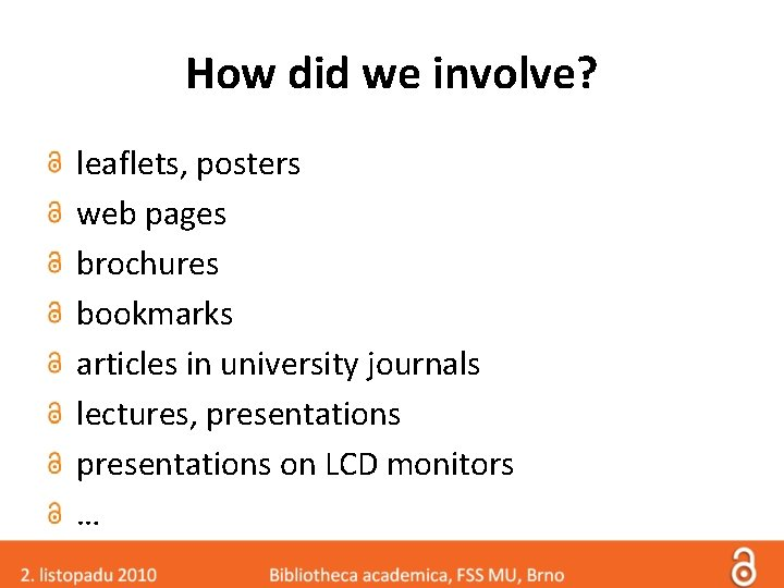 How did we involve? leaflets, posters web pages brochures bookmarks articles in university journals