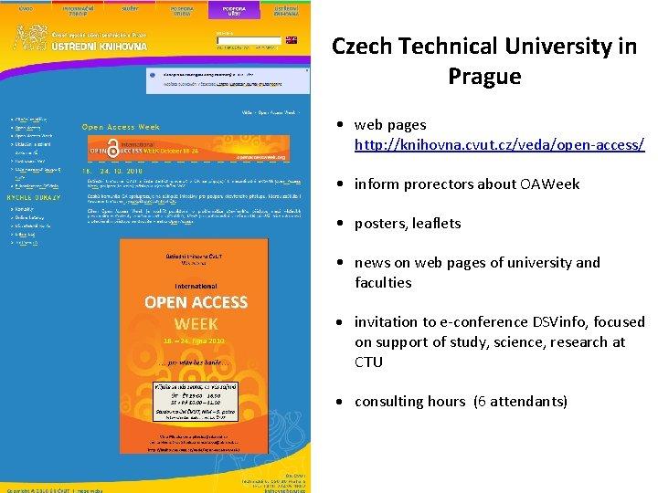 Czech Technical University in Prague • web pages http: //knihovna. cvut. cz/veda/open-access/ • inform