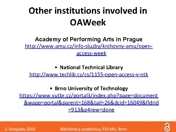 Other institutions involved in OAWeek Academy of Performing Arts in Prague http: //www. amu.