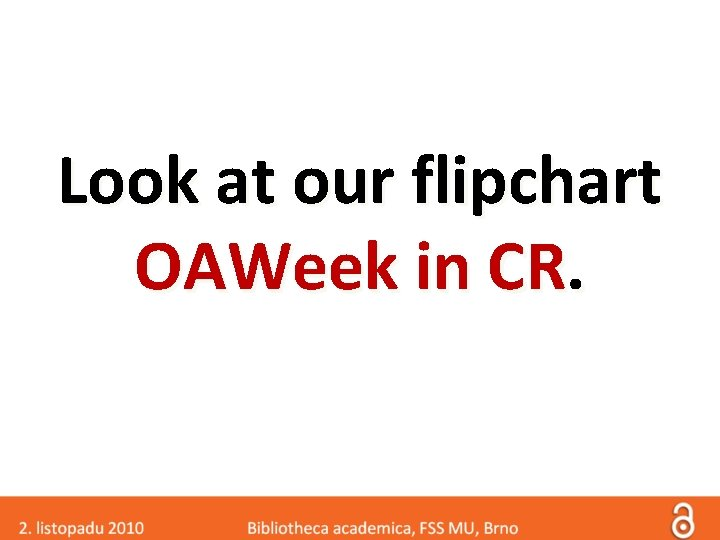 Look at our flipchart OAWeek in CR.