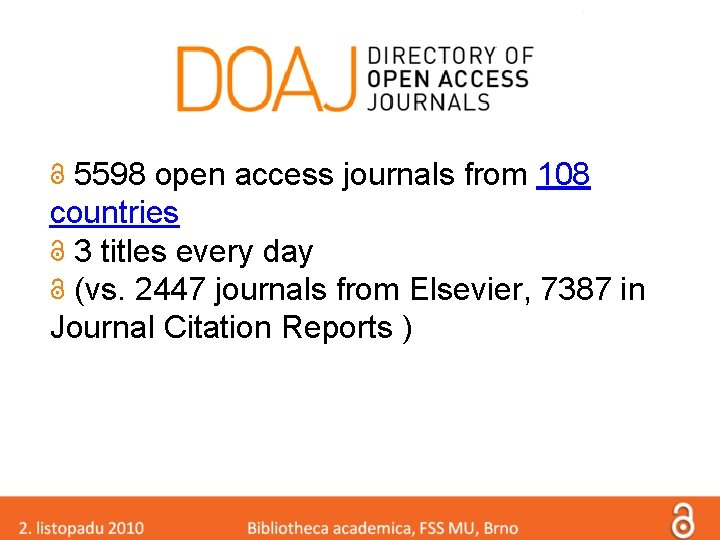 5598 open access journals from 108 countries 3 titles every day (vs. 2447 journals