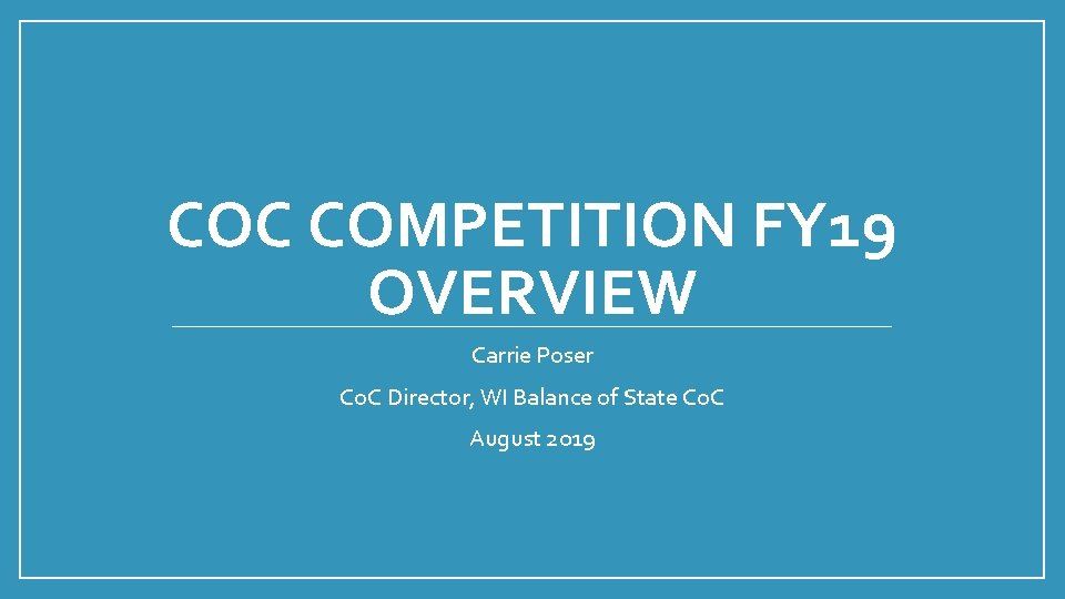 COC COMPETITION FY 19 OVERVIEW Carrie Poser Co. C Director, WI Balance of State