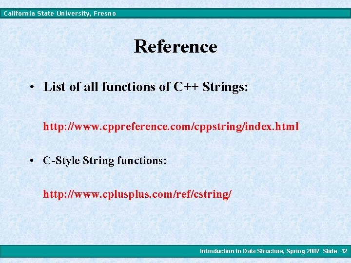 California State University, Fresno Reference • List of all functions of C++ Strings: http: