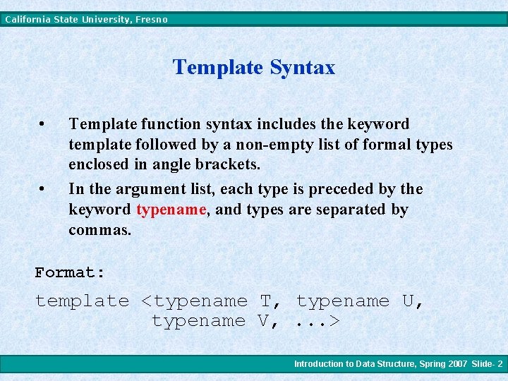 California State University, Fresno Template Syntax • • Template function syntax includes the keyword