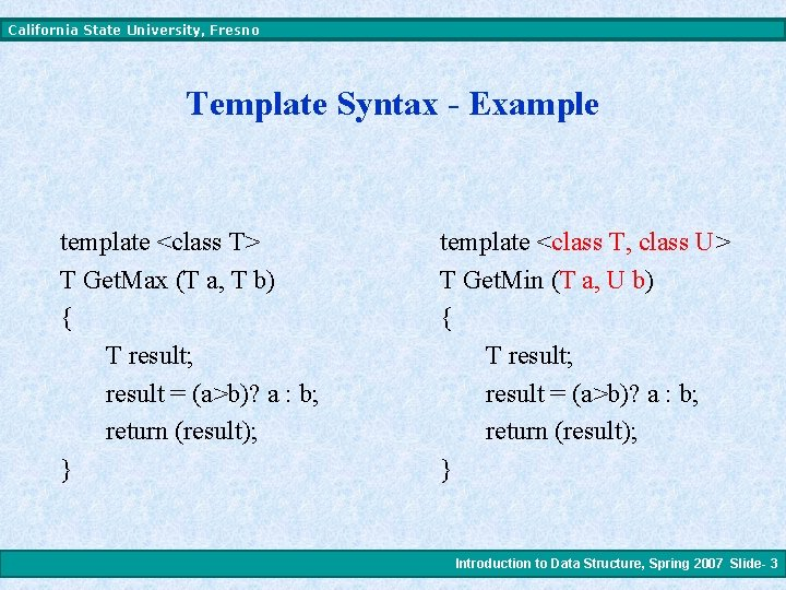 California State University, Fresno Template Syntax - Example template <class T> T Get. Max