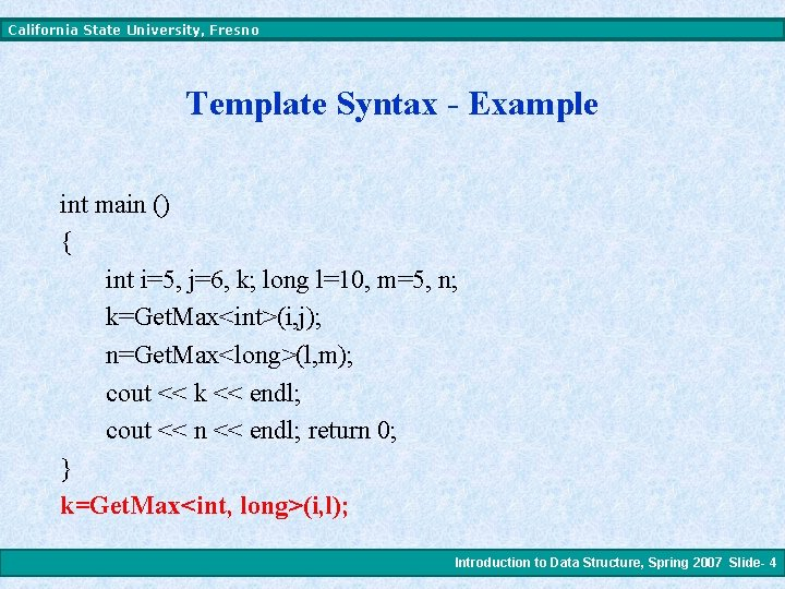 California State University, Fresno Template Syntax - Example int main () { int i=5,