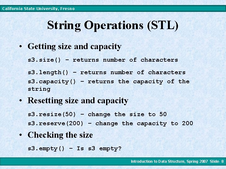 California State University, Fresno String Operations (STL) • Getting size and capacity s 3.