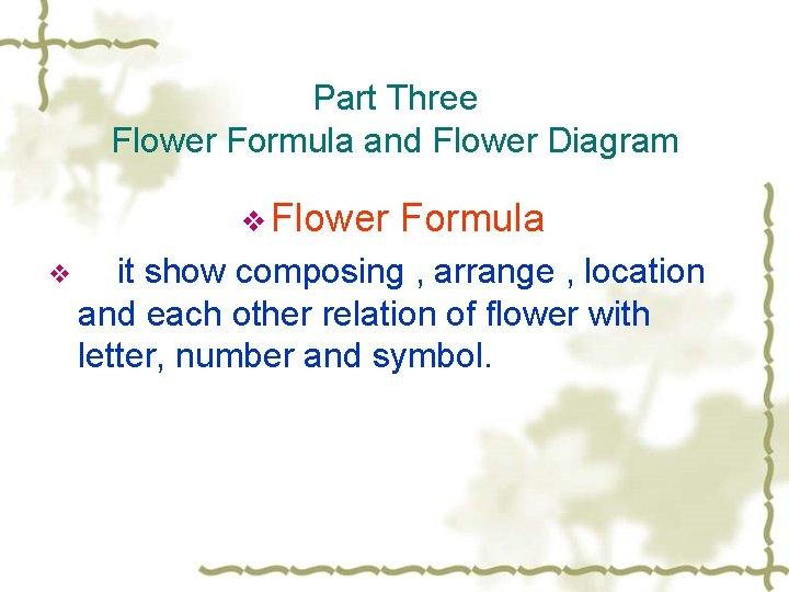 Part Three Flower Formula and Flower Diagram v Flower v Formula it show composing