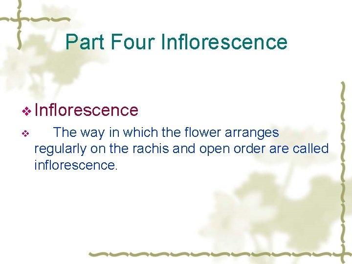 Part Four Inflorescence v The way in which the flower arranges regularly on the