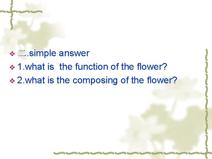 answer v 1. what is the function of the flower? v 2. what is