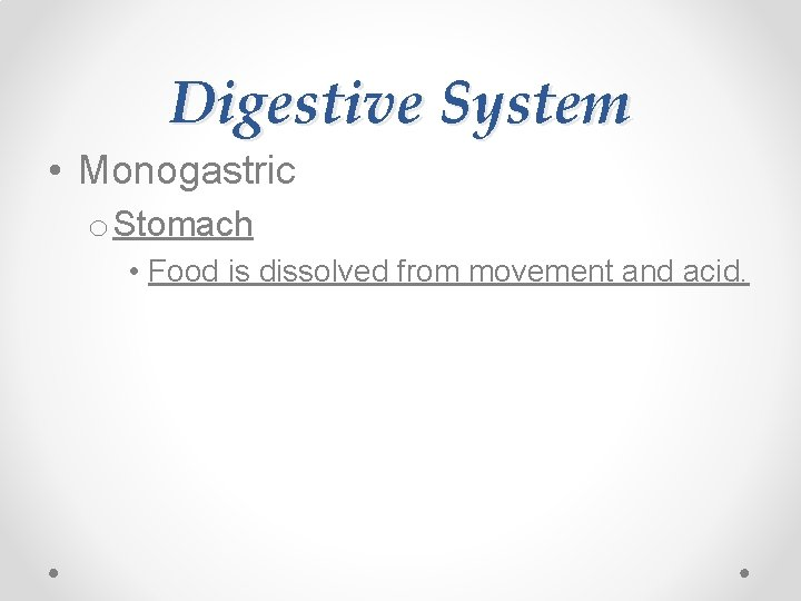Digestive System • Monogastric o Stomach • Food is dissolved from movement and acid.