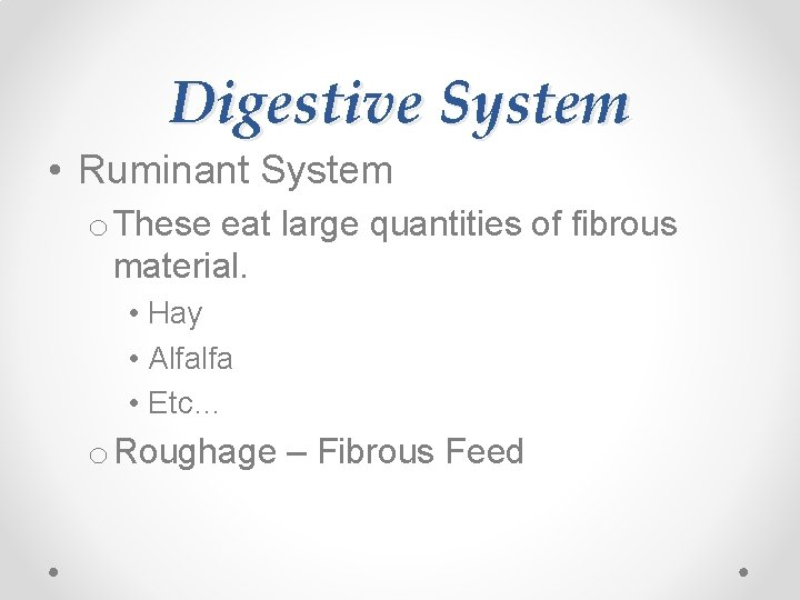 Digestive System • Ruminant System o These eat large quantities of fibrous material. •