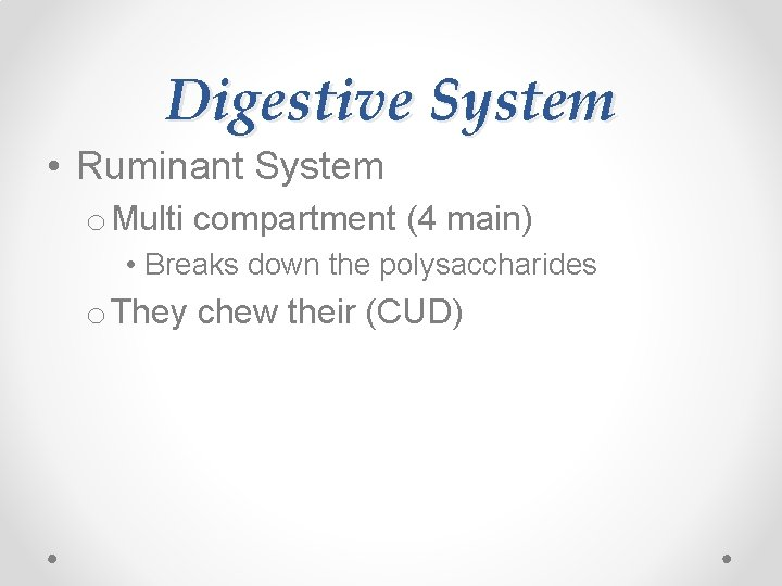 Digestive System • Ruminant System o Multi compartment (4 main) • Breaks down the