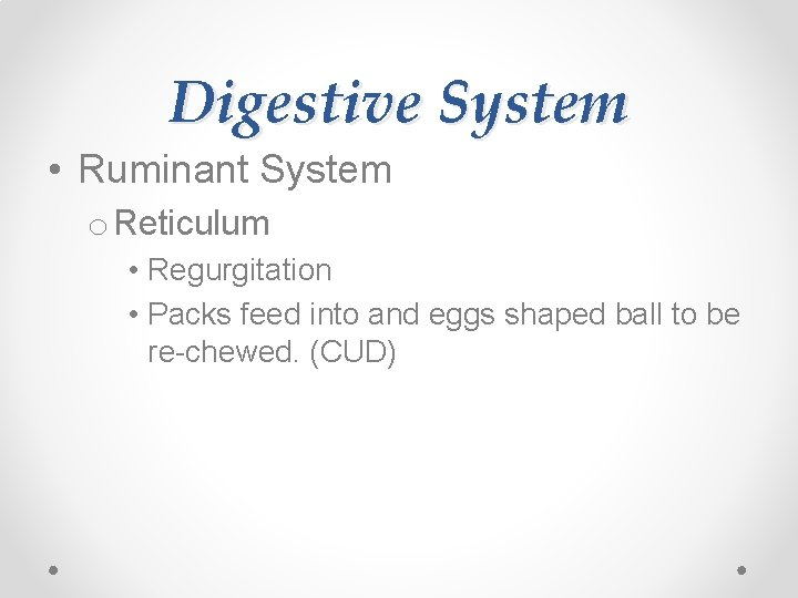 Digestive System • Ruminant System o Reticulum • Regurgitation • Packs feed into and