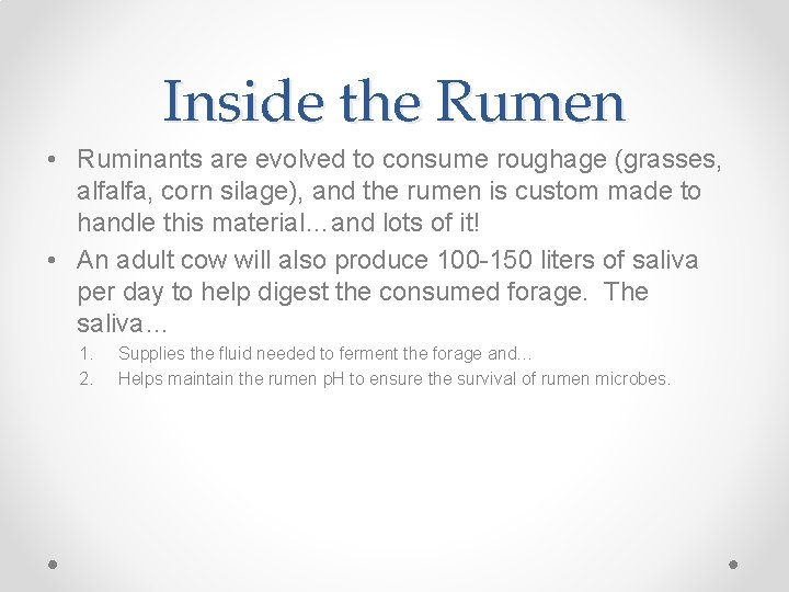 Inside the Rumen • Ruminants are evolved to consume roughage (grasses, alfalfa, corn silage),