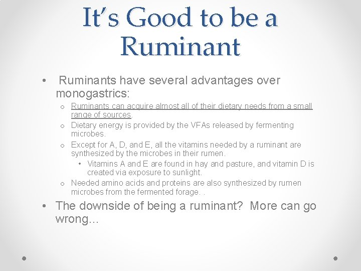It's Good to be a Ruminant • Ruminants have several advantages over monogastrics: o