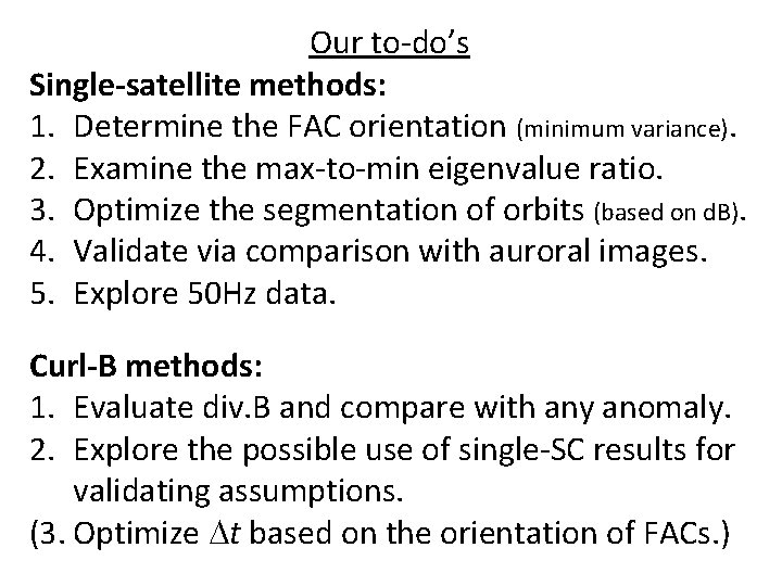 Our to-do's Single-satellite methods: 1. Determine the FAC orientation (minimum variance). 2. Examine the
