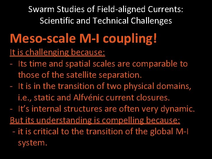 Swarm Studies of Field-aligned Currents: Scientific and Technical Challenges Shin(ichi) Ohtani & Jesper W.