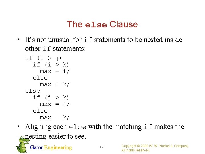 The else Clause • It's not unusual for if statements to be nested inside