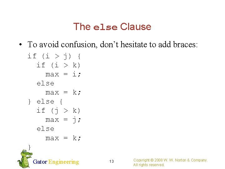 The else Clause • To avoid confusion, don't hesitate to add braces: if (i