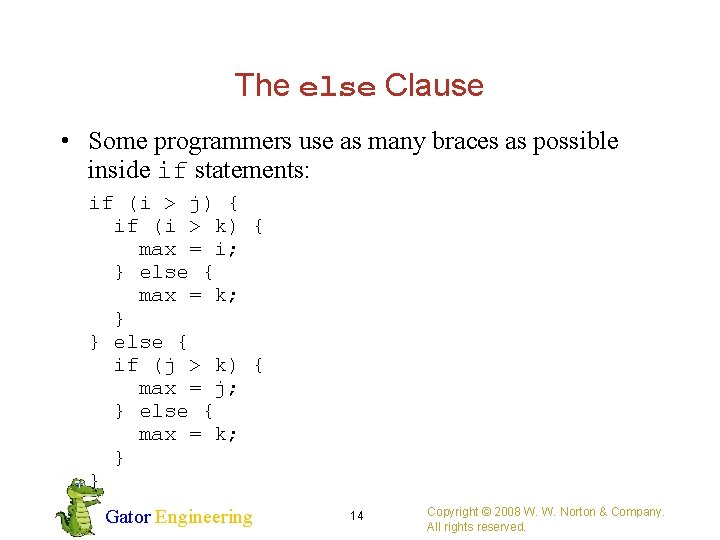 The else Clause • Some programmers use as many braces as possible inside if