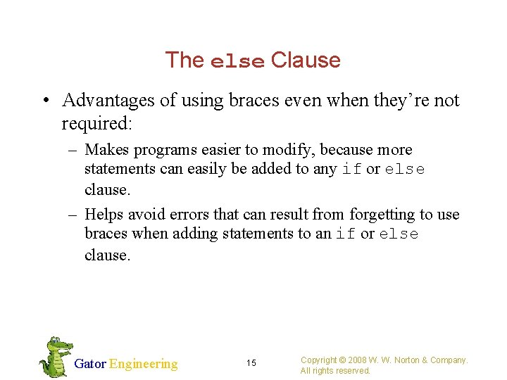 The else Clause • Advantages of using braces even when they're not required: –