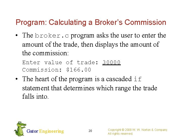 Program: Calculating a Broker's Commission • The broker. c program asks the user to