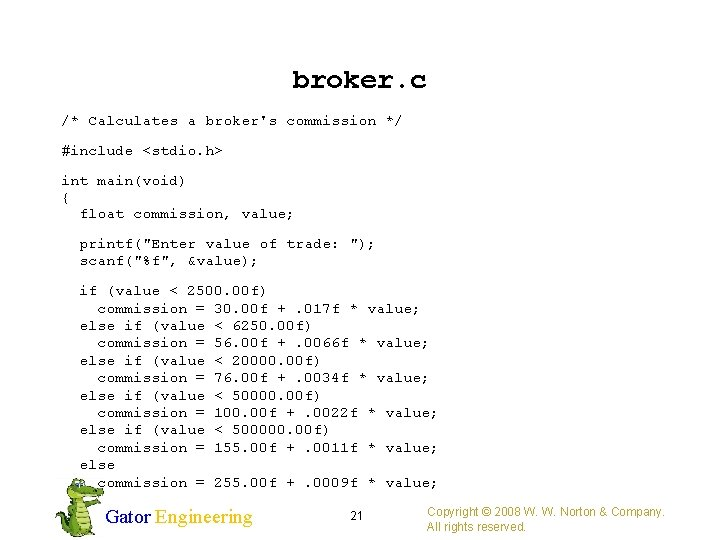 broker. c /* Calculates a broker's commission */ #include <stdio. h> int main(void) {