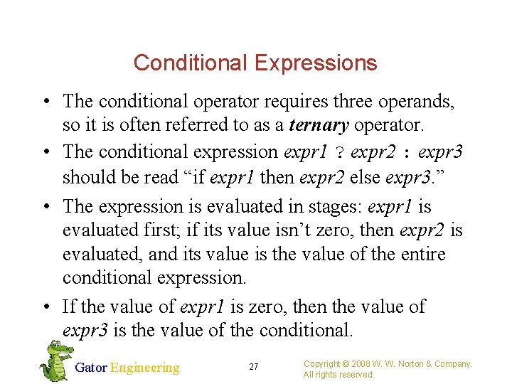 Conditional Expressions • The conditional operator requires three operands, so it is often referred