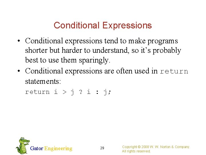 Conditional Expressions • Conditional expressions tend to make programs shorter but harder to understand,