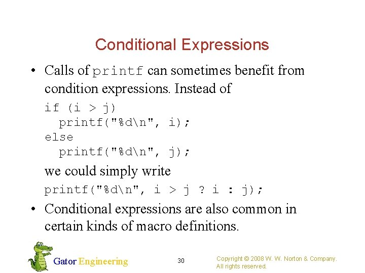 Conditional Expressions • Calls of printf can sometimes benefit from condition expressions. Instead of