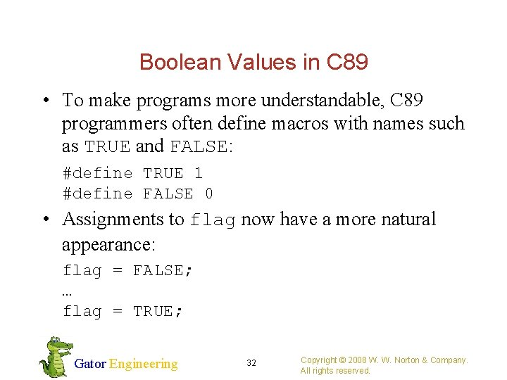 Boolean Values in C 89 • To make programs more understandable, C 89 programmers