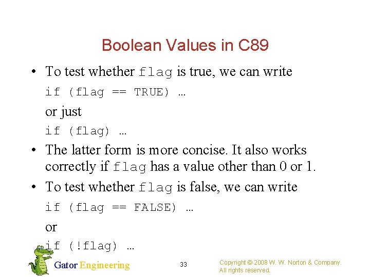 Boolean Values in C 89 • To test whether flag is true, we can