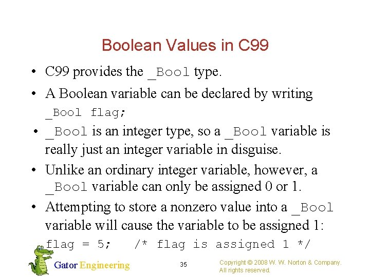 Boolean Values in C 99 • C 99 provides the _Bool type. • A