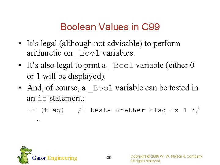 Boolean Values in C 99 • It's legal (although not advisable) to perform arithmetic