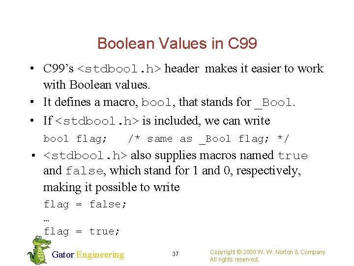 Boolean Values in C 99 • C 99's <stdbool. h> header makes it easier