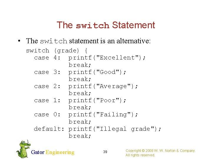 The switch Statement • The switch statement is an alternative: switch (grade) { case
