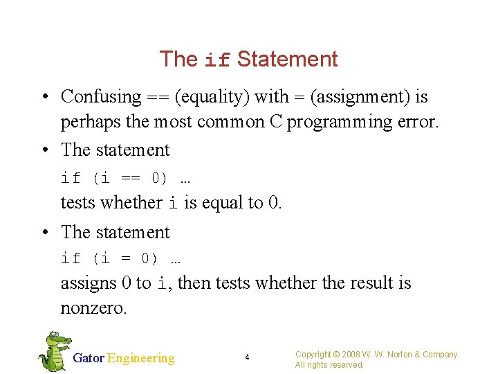 The if Statement • Confusing == (equality) with = (assignment) is perhaps the most