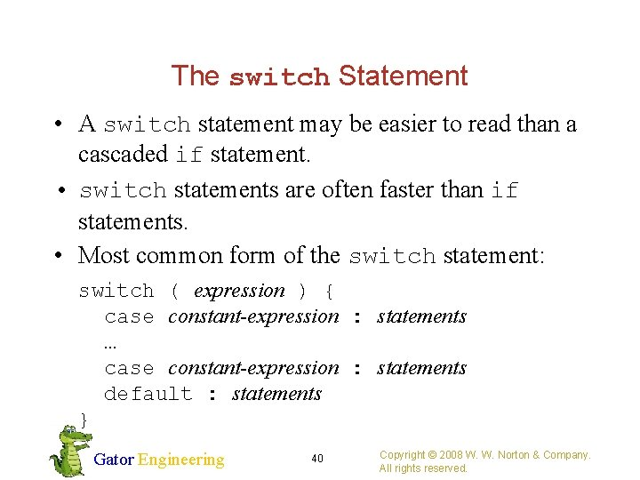 The switch Statement • A switch statement may be easier to read than a