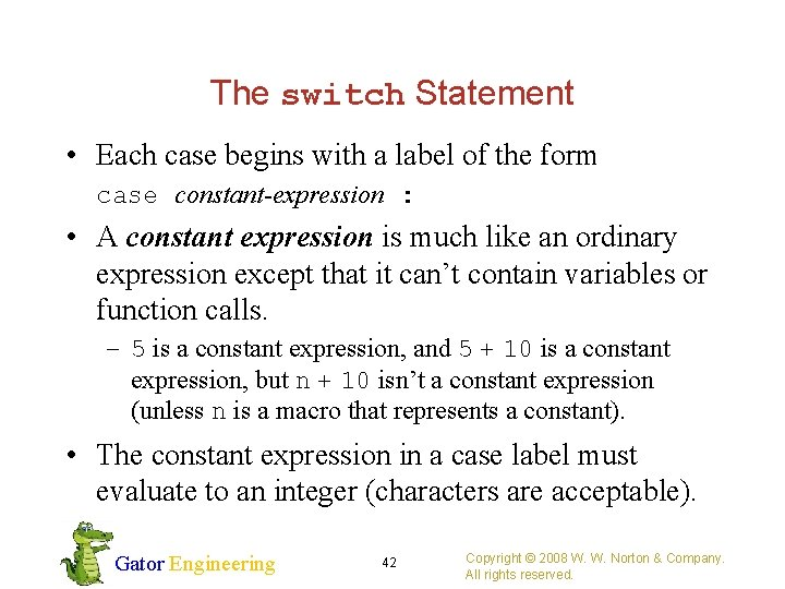 The switch Statement • Each case begins with a label of the form case