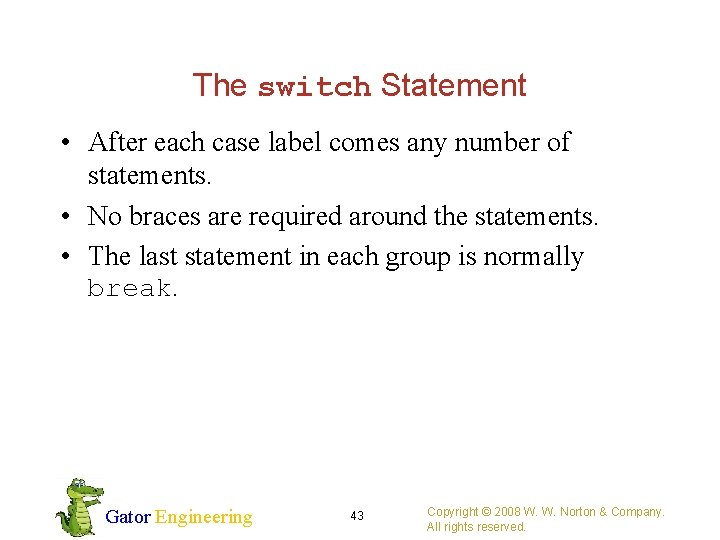 The switch Statement • After each case label comes any number of statements. •