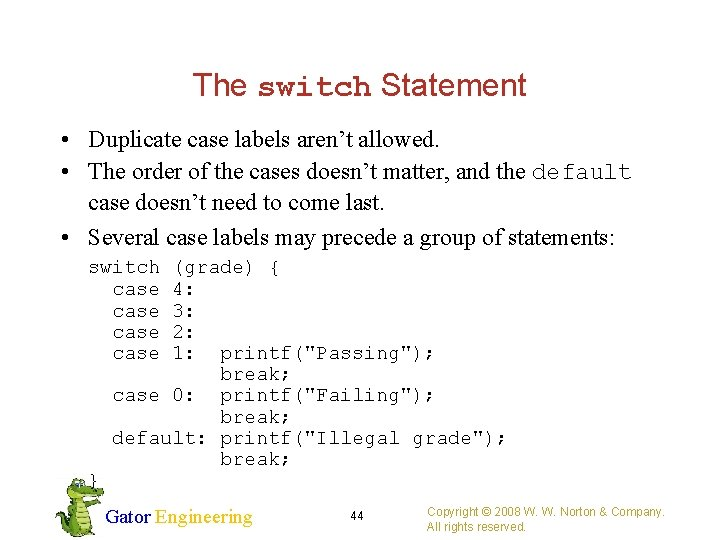 The switch Statement • Duplicate case labels aren't allowed. • The order of the