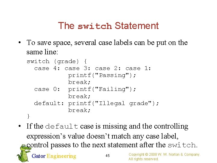 The switch Statement • To save space, several case labels can be put on
