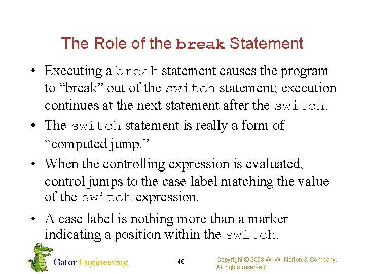 The Role of the break Statement • Executing a break statement causes the program