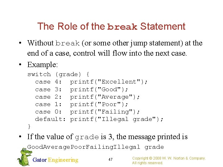 The Role of the break Statement • Without break (or some other jump statement)